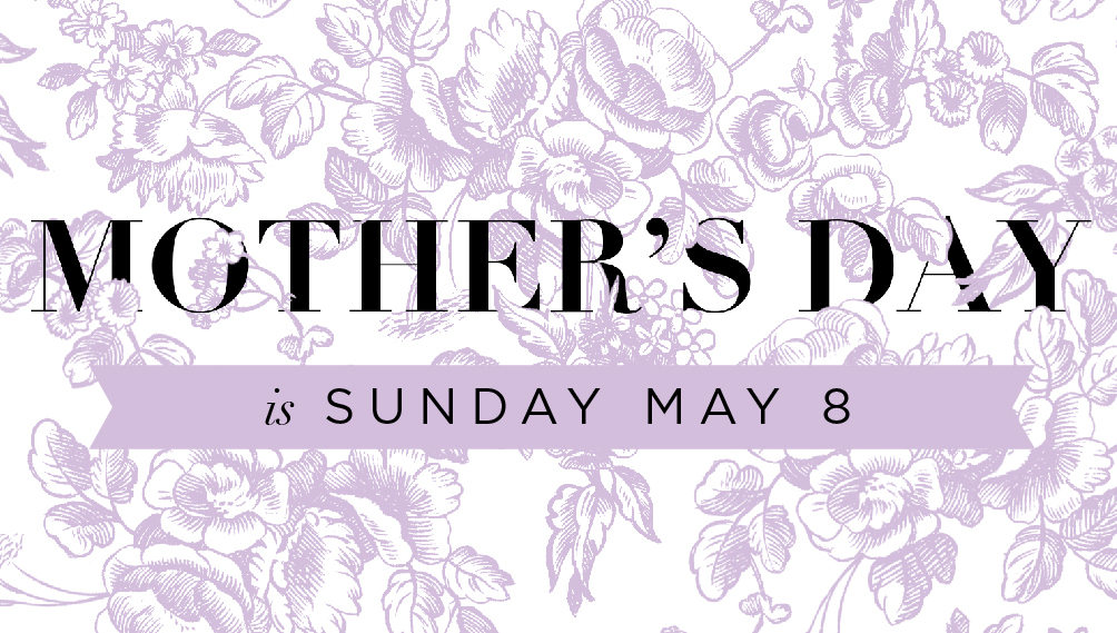 Mother's Day is Sunday May 8th
