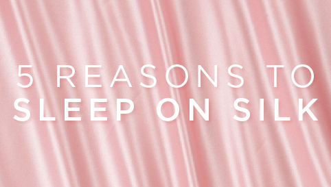 5 reasons to sleep on silk blog